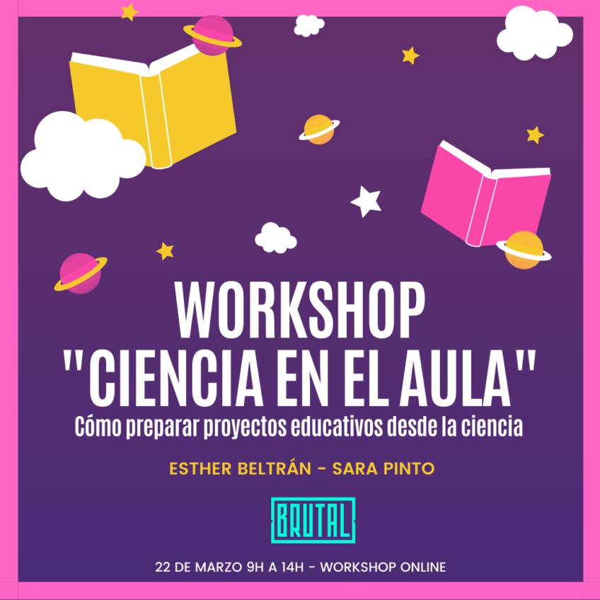WORKSHOP CIENCIA EN EL AULA. Cómo preparar proyectos educativos desde la ciencia