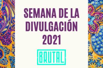 SEMANA DE LA DIVULGACIÓN BRUTAL