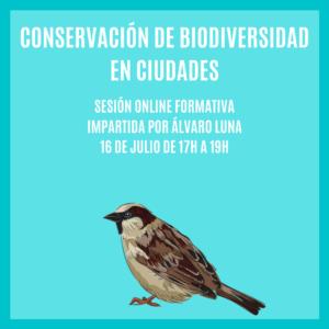 """""""CONSERVACIÓN DE BIODIVERSIDAD EN CIUDADES""""- Sesión Formativa"""