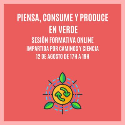 """""""PIENSA, CONSUME Y PRODUCE EN VERDE"""" – Sesión Formativa Online"""