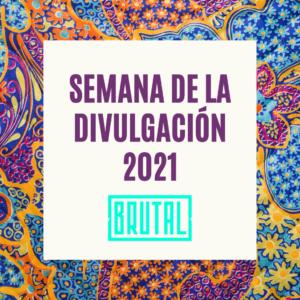BONO SEMANAL- Semana de la Divulgación Brutal 2021