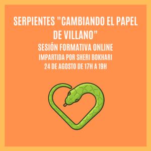 """""""SERPIENTES: CAMBIANDO EL PAPEL DE VILLANO"""" – Sesión Formativa Online"""