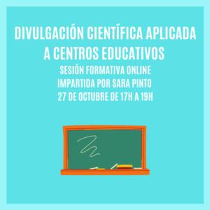 """DIVULGACIÓN CIENTÍFICA APLICADA A CENTROS EDUCATIVOS"" – Sesión Formativa Online"