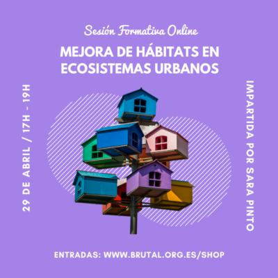 """""""MEJORA DE HÁBITATS EN ECOSISTEMAS URBANOS"""" – Sesión Formativa Online"""